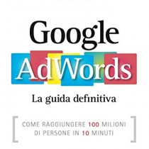 Google AdWords. La guida definitiva