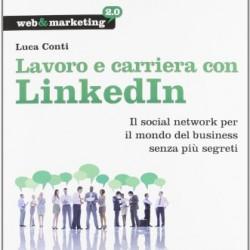Lavoro e carriera con LinkedIn. Il social network per il mondo del business senza più segreti