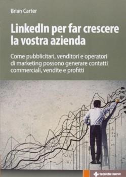 LinkedIn-per-far-crescere-la-vostra-azienda-Come-pubblicitari-venditori-e-operatori-di-marketing-possono-generare-contatti-commerciali-vendite-e-profitti-0