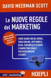 Nuove regole marketing. Come usare social media, video online, app mobile, blog, comunicati stampa e marketing virale per raggiungere i clienti