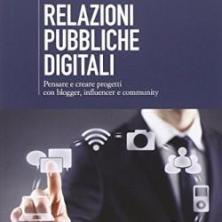 Relazioni pubbliche digitali. Pensare e creare progetti con blogger, influencer e community