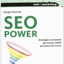 SEO power. Strategie e strumenti per essere visibili sui motori di ricerca