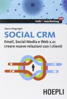 Social CRM. Email, Social Media e Web 2.0. Creare nuove relazioni con i clienti