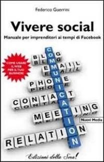 Vivere social. Manuale per imprenditori ai tempi di facebook
