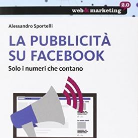 La pubblicità su Facebook. Solo i numeri che contano